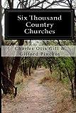 Six Thousand Country Churches, Charles Otis Gill & Gifford Pinchot, 1499725612