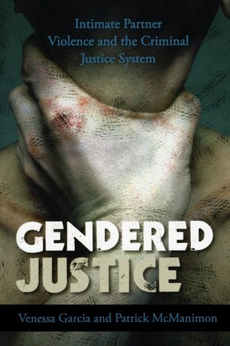 Gendered Justice: Intimate Partner Violence And The Criminal Justice System (Issues In Crime And Justice)