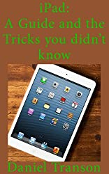 iPad: A Guide and the Tricks you didn't know (English Edition)