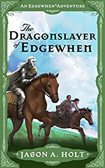 The Dragonslayer of Edgewhen by [Holt, Jason A.]