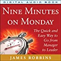 Nine Minutes on Monday: The Quick and Easy Way to Go from Manager to Leader Audiobook by James Robbins Narrated by A.T. Chandler