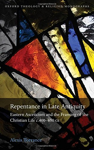 Repentance in Late Antiquity: Eastern Asceticism and the Framing of the Christian Life c.400-650 CE (Oxford Theology and Religion Monographs) by Oxford University Press