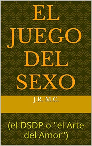 """EL JUEGO DEL SEXO: (el DSDP o """"el Arte del Amor"""") (Spanish Edition)"""