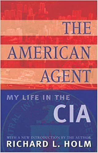 Book The American Agent: My Life in the CIA by Richard L. Holm (2004-12-02)
