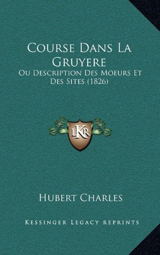 Course Dans La Gruyere: Ou Description Des Moeurs Et Des Sites (1826) (French Edition)