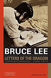 Bruce Lee: Letters of the Dragon: An Anthology of Bruce Lee's Correspondence with Family, Friends, and Fans 1958-1973 (The Bruce Lee Library)