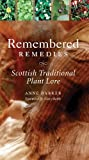Remembered Remedies : Traditional Scottish Plant Lore, Barker, Anne., 1780270046