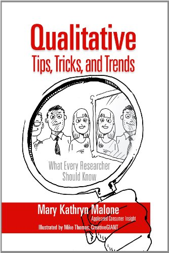 Qualitative Research Tips, Tricks, and Trends: What Every Researcher Should Know Mary Kathryn Malone