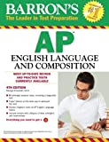 Barron's AP English Language and Composition, 4th Edition (Barron's Study Guides)