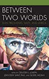Between Two Worlds: Jean Price-Mars, Haiti, and Africa (Black Diasporic Worlds: Origins and Evolutions from New World Slaving)