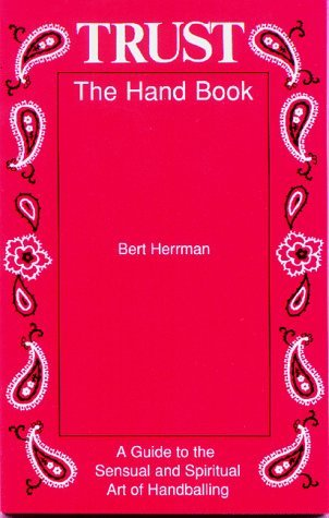 By Bert Herrman - Trust: The Hand Book: A Guide to the Sensual and Spiritual Art of (1991-12-17) [Paperback]