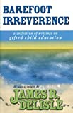 img - for Barefoot Irreverence: A Collection of Writings on Gifted Child Education book / textbook / text book