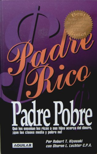 Padre Rico Padre Pobre (Que les ensenan los ricos a sus hijos acerca del dinero, que las clases media y pobre no) Spanish Edition Hardcover book / Rich Dad Poor Dad (What the rich teach their kids about money that the poor and middle class dont)