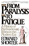 From Paralysis to Fatigue, Edward Shorter, 0029286670