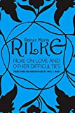 Rilke on Love and Other Difficulties: Translations and Considerations