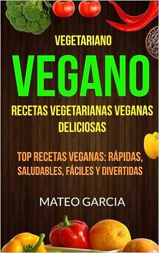 Vegetariano Vegano: Vegano: Recetas Vegetarianas Veganas Deliciosas: Top Recetas Veganas: Rápidas, saludables, fáciles y divertidas (Spanish Edition): Adana ...