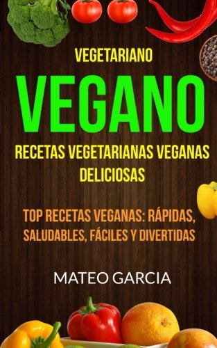 Vegetariano Vegano: Vegano: Recetas Vegetarianas Veganas Deliciosas: Top Recetas Veganas: Rapidas, saludables, faciles y divertidas  [Sanz, Adana] (Tapa Blanda)
