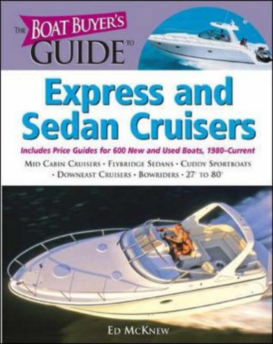 The Boat Buyer's Guide to Express and Sedan Cruisers: Pictures, Floorplans, Specifications, Reviews, and Prices for More Than 600 Boats, 27 to 63 Feet Lon (Boat Buyer's ()