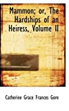 Mammon; or, the Hardships of an Heiress, Catherine Grace Frances Gore, 0554553260