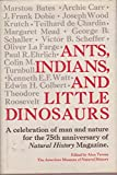 img - for Ants, Indians, and Little Dinosaurs: A Celebration of Man & Nature for the 75th Anniversary of Natural History Magazine book / textbook / text book