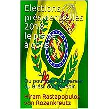 Elections présidentielles 2018 : le piège à cons.: Ou pourquoi l'Empereur du Brésil doit revenir. (French Edition)