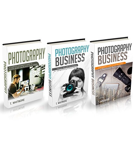 Photography Business: 3 Manuscripts -Making Money Online with Your Camera,Special Tips and Techniques for Taking Amazing Pictures,Real Estate Photography