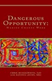 Dangerous Opportunity: Making Change Work, Chris Musselwhite Mba, 1413434703