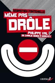 Même pas drôle. Philippe Val, de Charlie Hebdo à Sarkozy par Sébastien Fontenelle