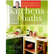 Debbie Travis' Painted House Kitchens and Baths: More than 50 Innovative Projects for an Exciting New Look at Any Budget
