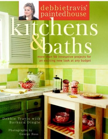 Debbie Travis' Painted House Kitchens and Baths: More than 50 Innovative Projects for an Exciting New Look at Any - Houses Painted