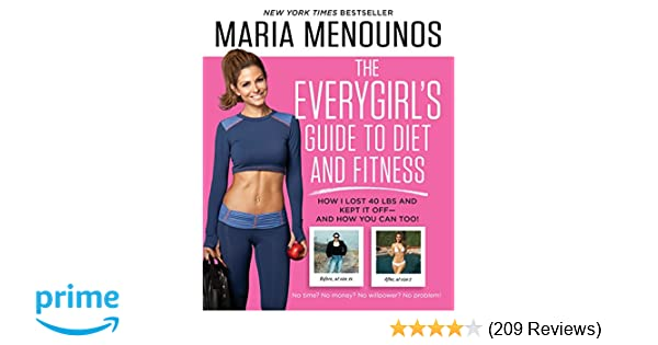 6cddba927 The EveryGirl's Guide to Diet and Fitness: How I Lost 40 lbs and Kept It  Off-And How You Can Too!: Maria Menounos: 8601421743761: Amazon.com: Books
