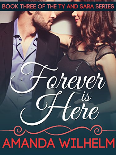 Forever is Here: A Single Mom, Musician, Rags to Riches Contemporary Romance (Ty & Sara Book 3)