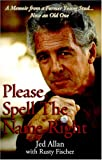 Please, Spell the Name Right, Jed Allan, 1932172203