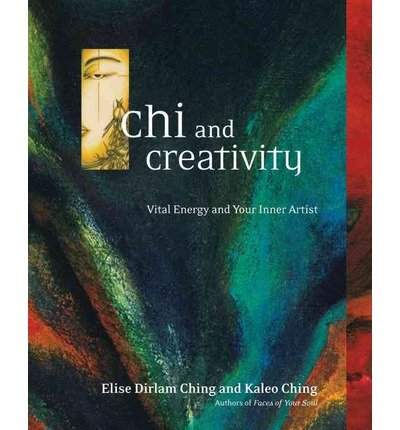 Read Online Chi and Creativity: Vital Energy and Your Inner Artist (Paperback) - Common PDF