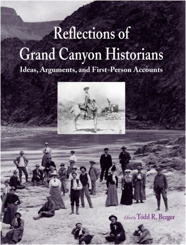 Reflections of Grand Canyon Historians: Ideas, Arguments, and First-Person Accounts ()