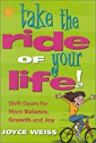 Take the Ride of Your Life!, Joyce Weiss, 096485600X
