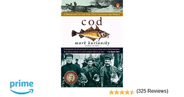 Cod: A Biography of the Fish that Changed the World: Mark ...