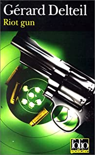 Riot gun, Delteil, Gérard