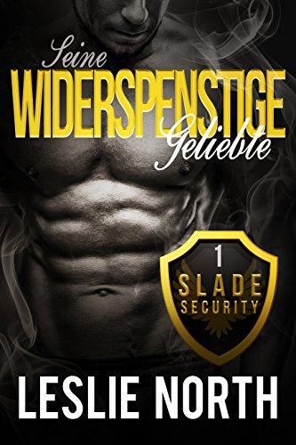 Seine widerspenstige Geliebte (Slade Security Team Reihe 1) (German Edition)