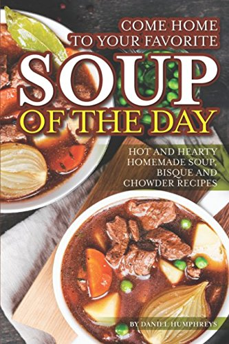 Of Chicken Soup Pie Pot Cream (Come Home to Your Favorite Soup of The Day: Hot and Hearty Homemade Soup, Bisque and Chowder Recipes)