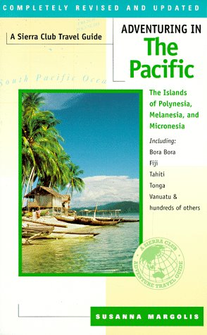 Adventuring in the Pacific: The Islands of Polynesia, Melanesia, and Micronesia