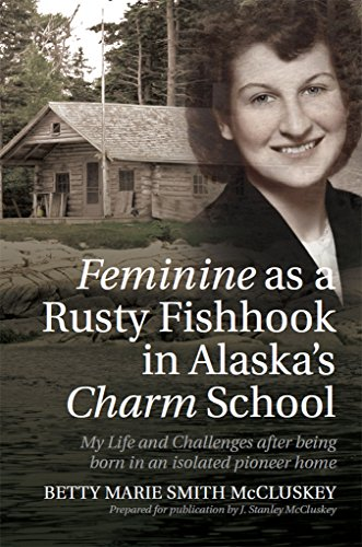 Feminine as a Rusty Fishhook in Alaska's Charm School: My Life and Challenges after being born in an isolated pioneer - Rusty Hook Fish