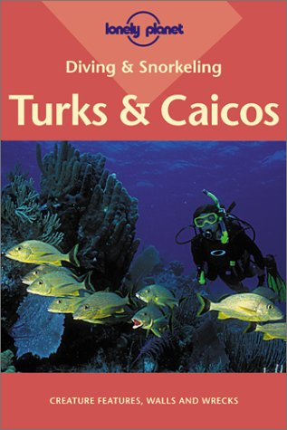Diving & Snorkeling Turks & Caicos (Lonely Planet Diving & Snorkeling Turks & Caicos)