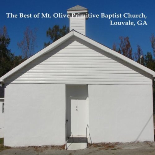 The Best of Mt. Olive Primitive Baptist Church, Louvale, GA (Best Of Mt Olive)