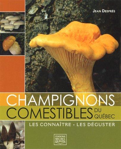 Champignons comestibles du Québec: Les connaître • Les déguster