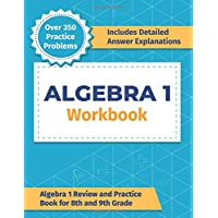 Algebra 1 Workbook: Algebra 1 Review and Practice Book for 8th and 9th Grade: [Over 350 Practice Problems]