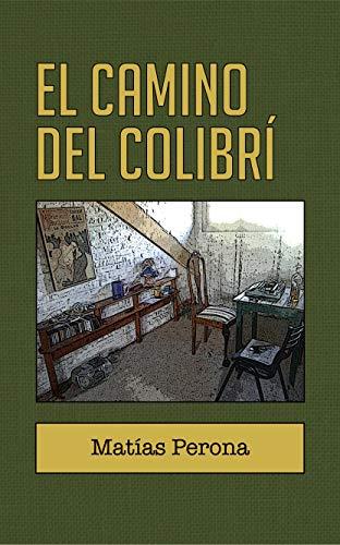 El Camino del Colibrí (Spanish Edition) by [Perona, Matías]