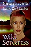 Wild Sorceress, Carter, Margaret L. and Carter, Leslie Roy, 1592798659