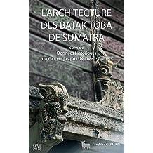 L'architecture des Batak Toba de Sumatra: Suivi de Données historiques du Yunnan jusqu'en Nouvelle Guinée (French Edition)