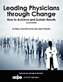 Leading Physicians Through Change, 2nd Edition : How to Achieve and Sustain Results, Kornacki, Mary Jane and Silversin, Jack, 0978730658